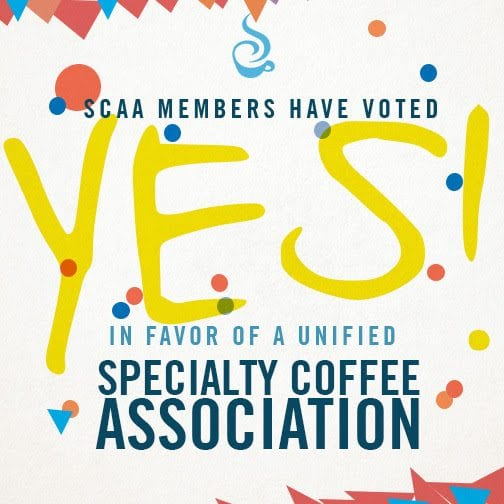 SCAA members have voted YES in favor of a unified specialty coffee association