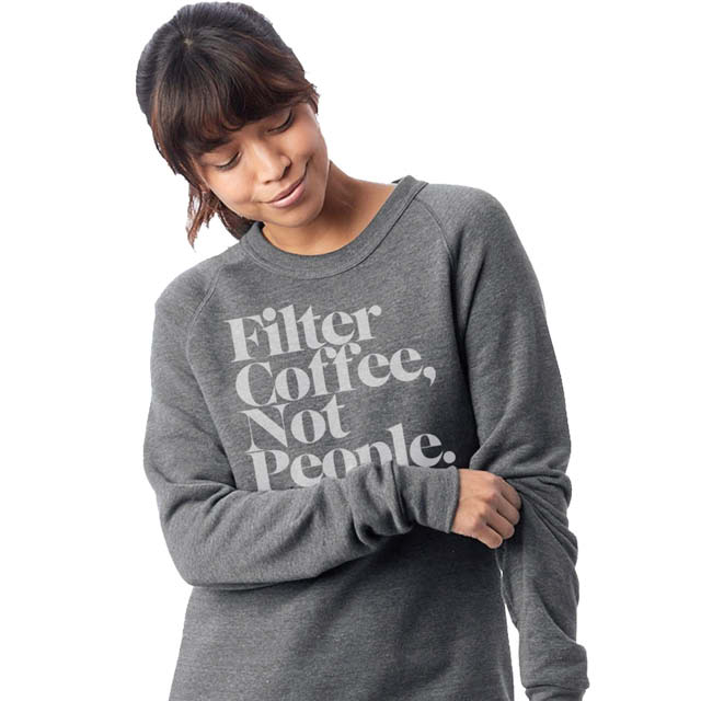 A woman wearing a sweater saying Filter Coffee, Not People